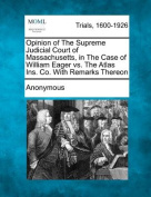 Opinion of the Supreme Judicial Court of Massachusetts, in the Case of William Eager vs. the Atlas Ins. Co. with Remarks Thereon