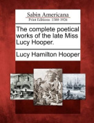 The Complete Poetical Works of the Late Miss Lucy Hooper.