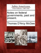 Notes on Federal Governments, Past and Present.