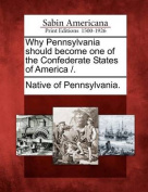 Why Pennsylvania Should Become One of the Confederate States of America /.