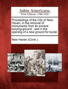 Proceedings of the City of New-Haven, in the Removal of Monuments from Its Ancient Burying-Ground