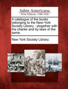 A Catalogue of the Books Belonging to the New-York Society Library