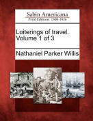 Loiterings of Travel. Volume 1 of 3