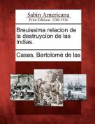 Breuissima Relacion de La Destruyc on de Las Indias.