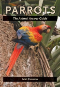 Parrots: The Animal Answer Guide (The Animal Answer Guides
