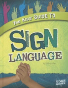 The Kids' Guide to Sign Language (Edge Books