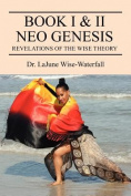 Book I & II Neo Genesis  : Revelations of the Wise Theory