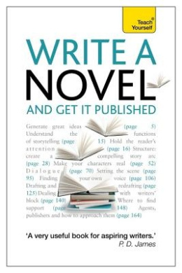 Write a Novel and Get it Published: Teach Yourself: How to Generate Great Ideas, Write Compelling Fiction and Secure Publication