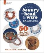 A Bounty of Bead & Wire Bracelets  : 50 Fun, Fast Jewelry Projects