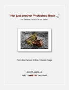Not Just Another Photoshop Book ... for Elements, Version 10 and Earlier