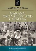 Legendary Locals of Marana, Oro Valley, and Catalina