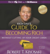 Rich Dad's Guide to Becoming Rich Without Cutting Up Your Credit Cards [Audio]