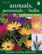 Annuals, Perennials & Bulbs for Your Home  : Designing, Planting & Maintaining Your Flower Garden