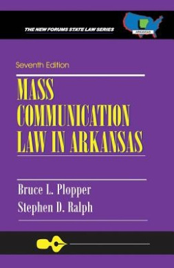 Mass Communication Law in Arkansas: Seventh Edition