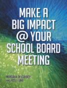 Make a Big Impact @ Your School Board Meeting