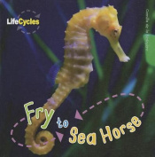 Fry to Sea Horse (Life Cycles