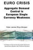 Euro Crisis Aggregate Demand Control is European Single Currency Weakness