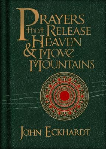 Prayers That Release Heaven & Move Mountains by John Eckhardt.