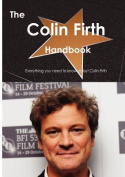 The Colin Firth Handbook - Everything You Need to Know about Colin Firth