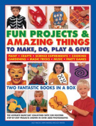 Fun Projects & Amazing Things to Make, Do, Play & Give