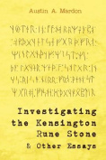 Investigating the Kensington Rune Stone and Other Essays