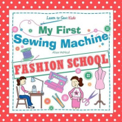 My First Sewing Machine - Fashion School. Learn to Sew