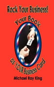 Rock Your Business! Your Book as YOUR Business Card