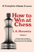 A Complete Chess Course, How to Win at Chess, Volume I