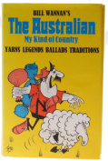 Bill Wannan's The Australian My Kind of Country Yarns Lengends Ballads Traditions