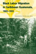 Black Labor Migration in Caribbean Guatemala, 1882-1923