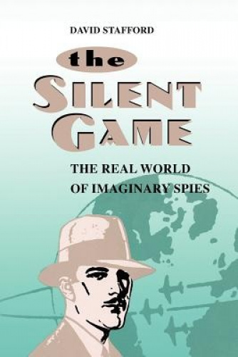 Silent Game: The Real World of Imaginary Spies by David Stafford.