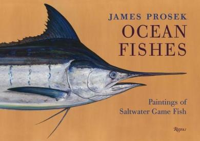 James Prosek Ocean Fishes: Paintings of Saltwater Game Fish