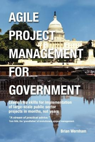 Agile Project Management for Government: Leadership Skills for Implementation