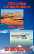 A Pilot's View of Flying Machines 1900-1909