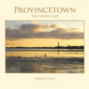Provincetown, the Lower Cape