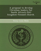 A Proposal to Develop Christian Leaders for South Africa's (Sa) Kingdom-Focused Church