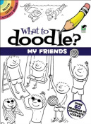 Dover Publications-What To Doodle. My Friends