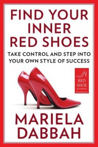 Find Your Inner Red Shoes: Step Into Your Own Style of Success by Mariela Dabbah