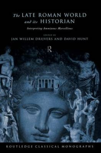 The Late Roman World and Its Historian: Interpreting Ammianus Marcellinus.