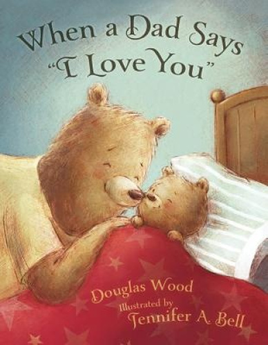 "When a Dad Says ""I Love You"" by Douglas Wood."