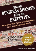 Speak Business Spanish Like an Executive Law & Legal Edition