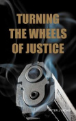 Turning the Wheels of Justice