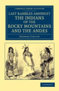 Last Rambles Amongst the Indians of the Rocky Mountains and the Andes