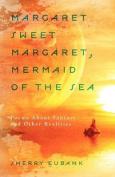 Margaret Sweet Margaret, Mermaid of the Sea
