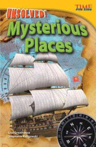 Unsolved! Mysterious Places (Time for Kids Nonfiction Readers by Lisa Greathouse
