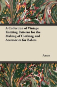 A Collection of Vintage Knitting Patterns for the Making of Clothing and Accessories for Babies