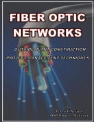Fiber Optic Networks Outside Plant Construction & Project Management Techniques  : A Guide to Outside Plant Engineering
