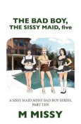 The Bad Boy, the Sissy Maid, Five