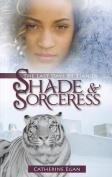 Shade & Sorceress  : The Last Days of Tian Di, Book 1