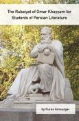 The Rubaiyat of Omar Khayyam for Students of Persian Literature